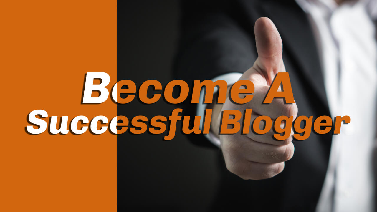 How To Become A Successful Blogger In 2020
