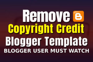 How To Remove Copyright Credit From Blogger Template 2020