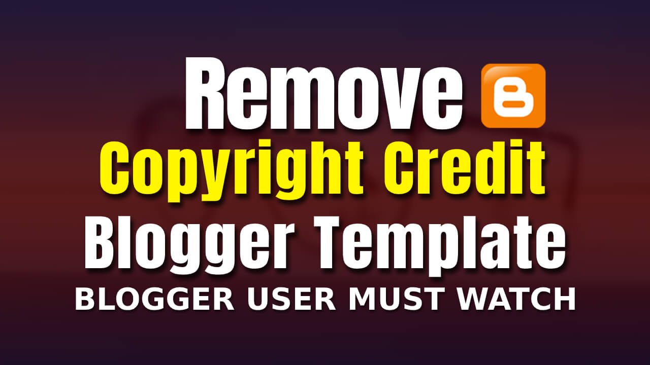 How To Remove Copyright Credit From Blogger Template